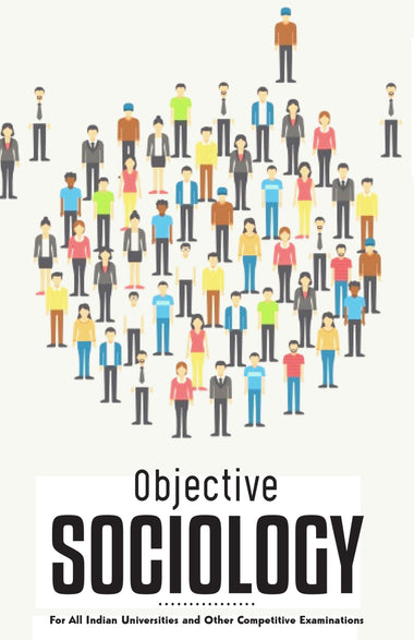 OBJECTIVE SOCIOLOGY For All Indian Universities and Other Competitive Examinations