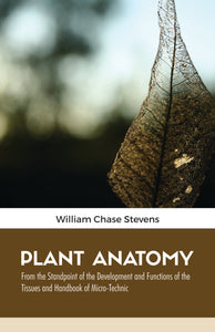 PLANT ANATOMY From the Standpoint of the Development and Functions of the Tissues and Handbook of Micro-Technic