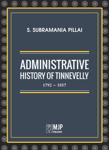 ADMINISTRATIVE HISTORY OF TINNEVELLY 1792 - 1857