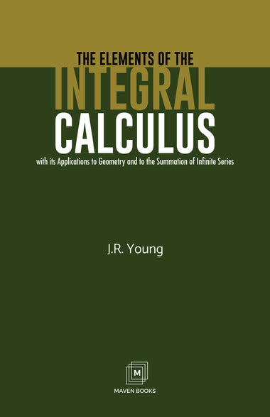 THE ELEMENTS OF THE INTEGRAL CALCULUS With its Applications to Geometry and to the Summation of Infinite Series
