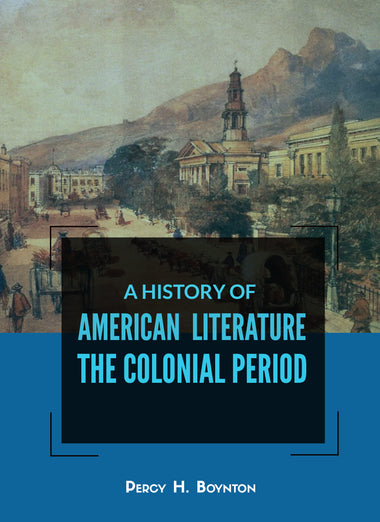 A HISTORY OF AMERICAN LITERATURE THE COLONIAL PERIOD