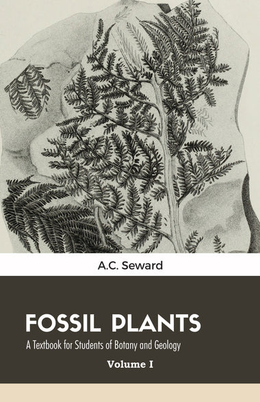 Fossil Plants A Textbook for Students of Botany and Geology (2 Volumes)