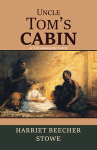 Uncle Tom's Cabin or Life among the Lowly