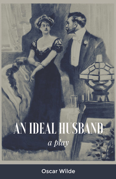 AN IDEAL HUSBAND : A Play