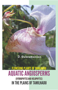 FLOWERING PLANTS IN THE PLAINS OF TAMILNADU AQUATIC ANGIOSPERMS (Hydrophytes and Helophytes)