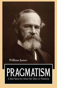 PRAGMATISM : A New Name for Some Old Ways of Thinking