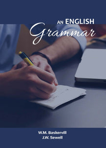AN ENGLISH GRAMMAR For The Use of High School, Academy, and College Classes