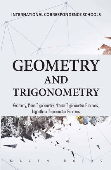 Geometry and Trigonometry: Geometry, Plane Trigonometry, Natural Trigonometric Functions, Logarithmic Trigonometric Functions