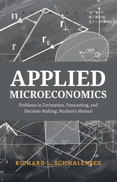 Applied Microeconomics Problems in Estimation, Forecasting, and Decision-Making; Student's Manual