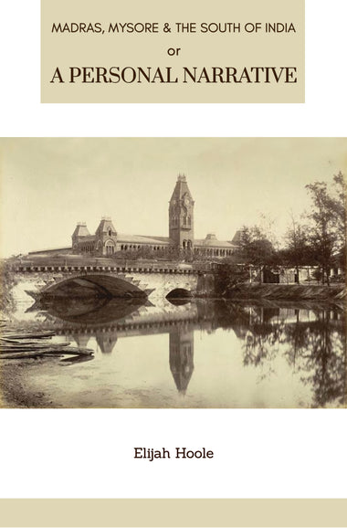 MADRAS, MYSORE AND THE SOUTH OF INDIA A PERSONAL NARRATIVE OF A MISSION TO THOSE COUNTRIES