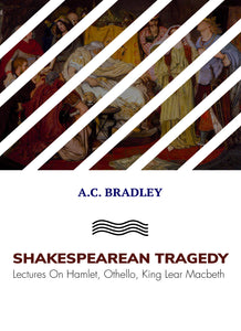 SHAKESPEAREAN TRAGEDY Lectures On Hamlet, Othello, King Lear Macbeth