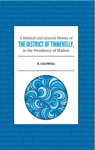A Political and General History of THE DISTRICT OF TINNEVELLY In the Presidency of Madras