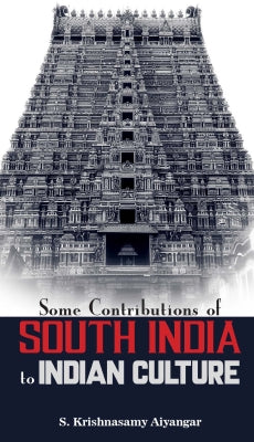 SOME CONTRIBUTIONS OF SOUTH INDIA TO INDIAN CULTURE