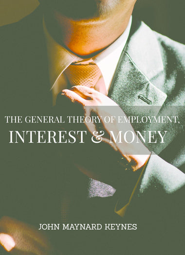 The General Theory of Employment, Interest & Money