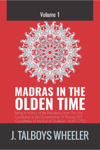 MADRAS IN THE OLDEN TIME (Volume 1)