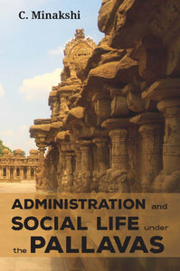 ADMINISTRATION AND SOCIAL LIFE UNDER THE PALLAVAS