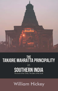 The TANJORE MAHRATTA PRINCIPALITY in Southern India The Land of the Chola; The Eden of the South
