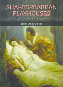 SHAKESPEAREAN PLAYHOUSES : A History of English Theatres from the Beginnings to the Restoration