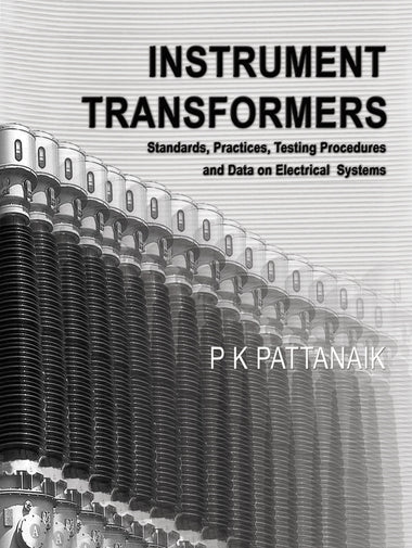 Instrument Transformers : Standards, Practices, Testing, Procedures and Data on Electrical Systems