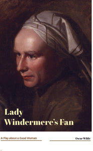 LADY WINDERMERE'S FAN : A Play about a Good Woman