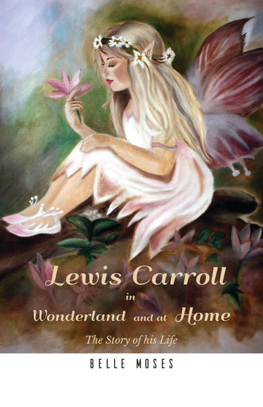 Lewis Carroll in Wonderland and at Home : The Story of His Life