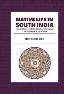 NATIVE LIFE IN SOUTH INDIA being sketches of the social and religious characteristics of the hindus