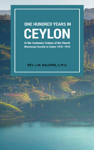 ONE HUNDRED YEARS IN CEYLON or the centenary volume of the church missionary society in ceylon 1818–1918
