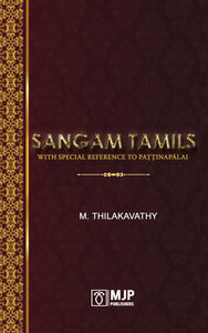 SANGAM TAMILS : With Special Reference To Paţţinapālai