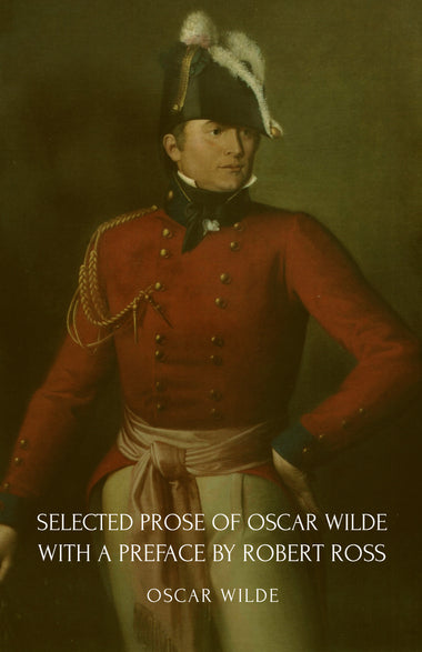Selected Prose of Oscar Wilde with a Preface by Robert Ross