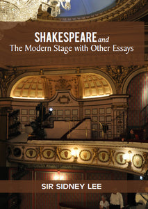 SHAKESPEARE AND THE MODERN STAGE WITH OTHER ESSAYS