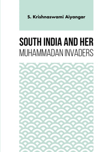 SOUTH INDIA AND HER MUHAMMADAN INVADERS
