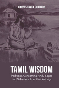 TAMIL WISDOM Traditions, Concerning Hindu Sages and Selections from their Writings