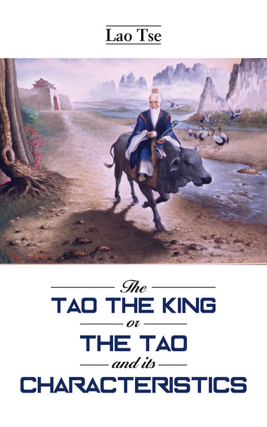 THE TAO TEH KING : Or the Tao and its Characteristics