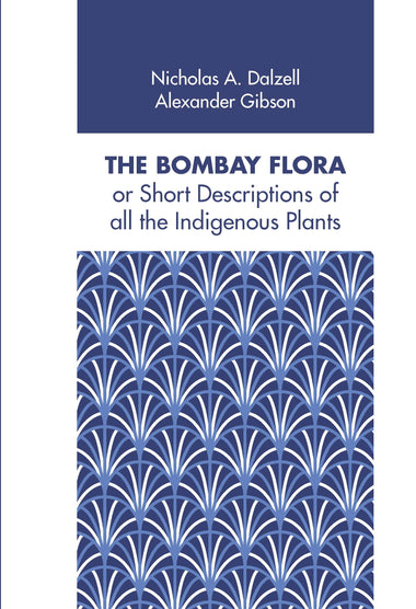 THE BOMBAY FLORA or Short Descriptions of all the Indigenous Plants