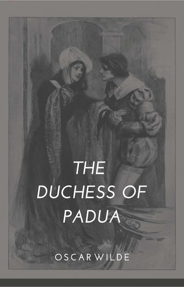 THE DUCHESS OF PADUA : A Play
