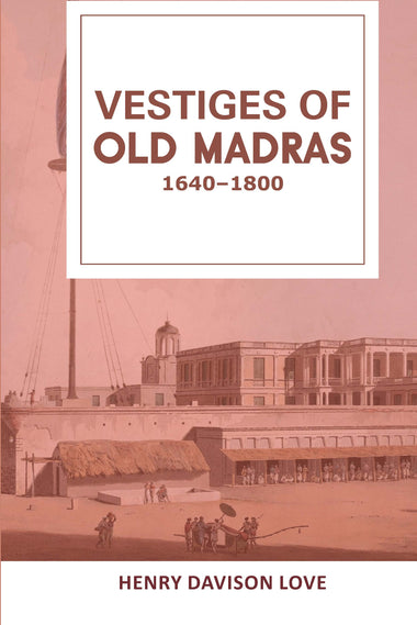 VESTIGES OF OLD MADRAS : 1640–1800