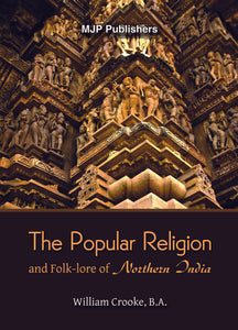 The Popular Religion and Folk-lore of Northern India (2 Volumes)