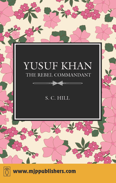 YUSUF KHAN : THE REBEL COMMANDENT