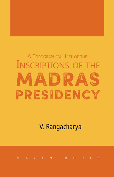 A Topographical List of the Inscriptions of the Madras Presidency