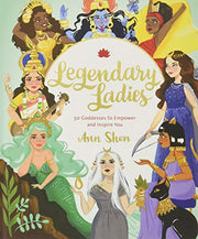 Legendary Ladies: 50 Goddesses to Empower & Inspire You by Ann Shen