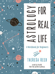 Astrology for Real Life: A Workbook for Beginners (A No B.S. Guide for the Astro-Curious) by Theresa Reed