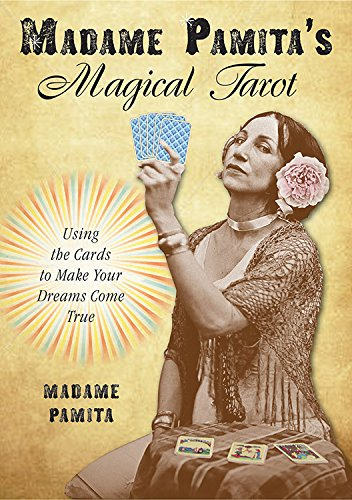 Madame Pamita's Magical Tarot: Using the Cards to Make Your Dreams Come True by Madame Pamita