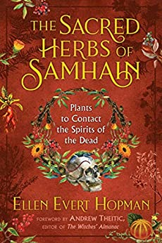 The Sacred Herbs of Samhain: Plants to Contact the Spirits of the Dead 1st Edition by Ellen Evert Hopman
