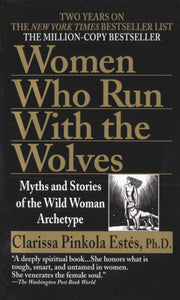 Women Who Run with the Wolves: Myths and Stories of the Wild Woman Archetype by Clarissa Pinkola Estes, PhD