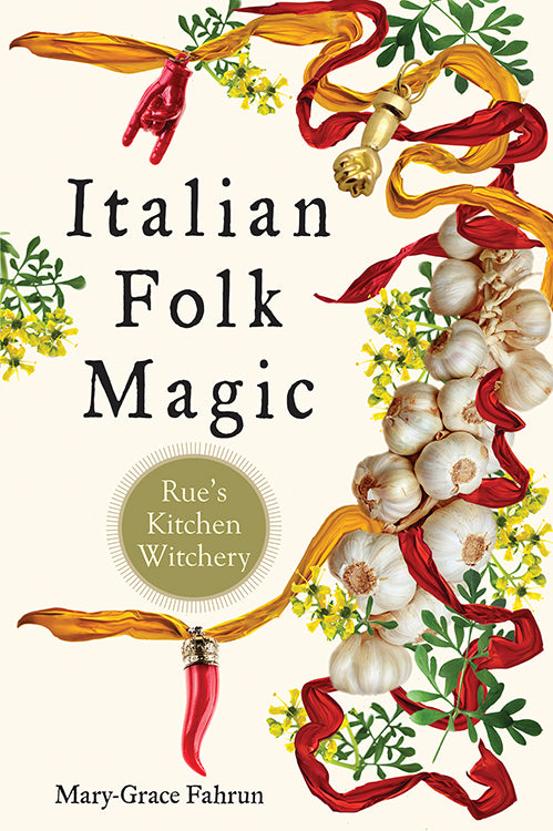 Italian Folk Magic: Rue's Kitchen Witchery by Mary-Grace Fahrun