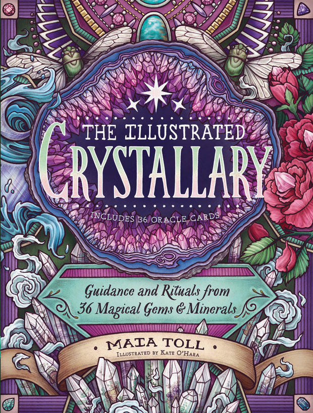 The Illustrated Crystallary : Guidance and Rituals from 36 Magical Gems and Minerals by Maia Toll