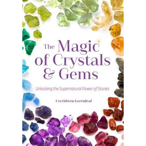The Magic of Crystals and Gems: Unlocking the Supernatural Power of Stones (Healing Gemstones and Crystals) by Cerridwen Greenleaf