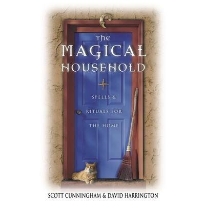 The Magical Household: Spells & Rituals for the Home by Scott Cunningham & David Harrington