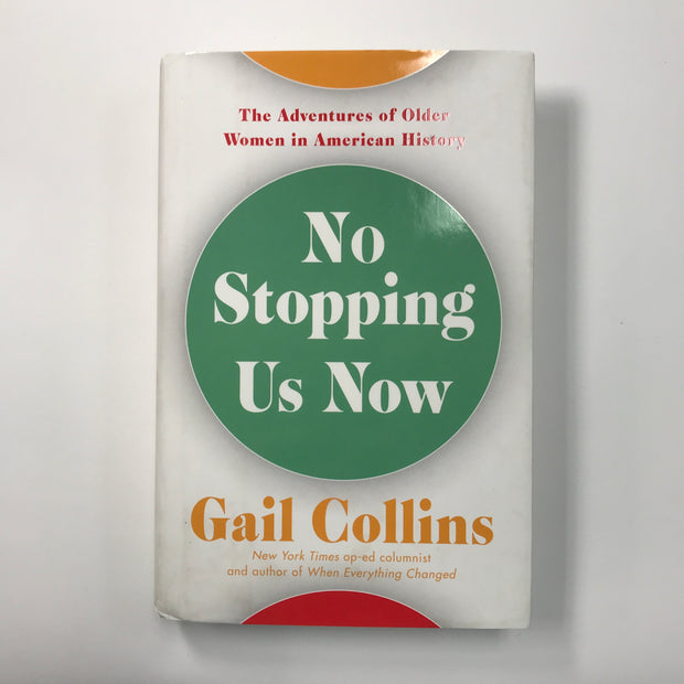 No Stopping Us Now: The Adventures of Older Women in American History by Gail Collins - USED