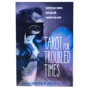 Tarot for Troubled Times: Confront Your Shadow, Heal Your Self & Transform the World by Shaheen Miro and Theresa Reed
